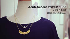 AcuteAccent POP UP SHOP in 伊勢丹立川店 展示販売会