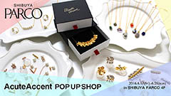 AcuteAccent POP UP SHOP inPARCO 渋谷店 展示販売会