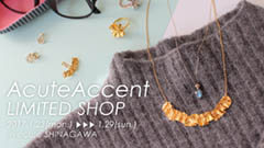 AcuteAccent LIMITED SHOP in ecute SHINAGAWA 展示販売会のお知らせ